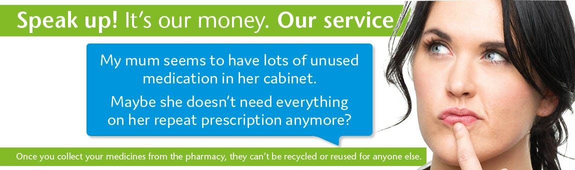Repeat prescriptions. Speak up! It's our money. Our Service.