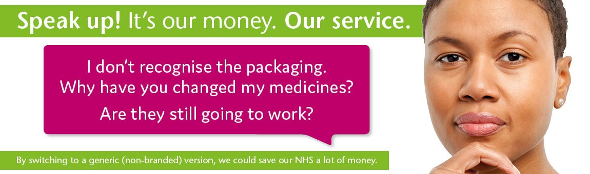 Generic medication. Speak up! It's our money. Our Service.